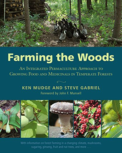 Compare Textbook Prices for Farming the Woods: An Integrated Permaculture Approach to Growing Food and Medicinals in Temperate Forests Illustrated Edition ISBN 0884568620494 by Mudge, Ken,Gabriel, Steve,Munsell, John