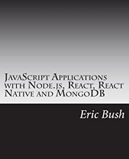 JavaScript Applications with Node.js, React, React Native and MongoDB: Design, code, test, deploy and manage in Amazon AWS