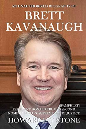 An Unauthorized Biography of Brett Kavanaugh: President Donald Trump's Second Nominee for U.S. Supreme Court Justice [Pamphlet]