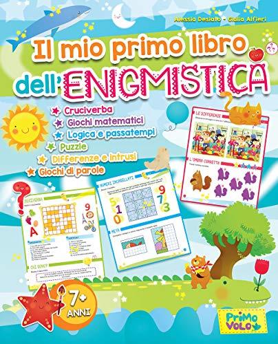 Il mio primo libro dell'enigmistica. Cruciverba, giochi matematici, logica e passatempi, puzzle, differenze e intrusi, giochi di parole. Ediz. a colori