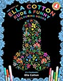 The Best of Ella Cotton Rude and Funny Colouring Books: Color in Mindfulness, Laugh & Relieve Stress
