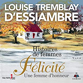 Histoires de femmes tome 2. Félicité une femme d'honneur                   Auteur(s):                                                                                                                                 Louise Tremblay-D'Essiambre                               Narrateur(s):                                                                                                                                 Denise Tessier                      Durée: 9 h et 28 min     Pas de évaluations     Au global 0,0