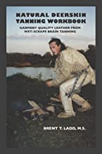 Natural Deerskin Tanning Workbook: Garment Quality Leather From Wet-Scrape Brain Tanning