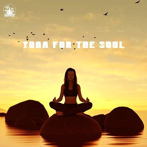 Yoga for the Soul - Spiritual Meditation, Yoga Music ...