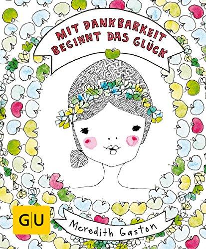 Mit Dankbarkeit beginnt das Glück (GU Mind & Soul Einzeltitel)