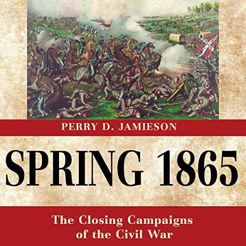 Spring 1865: The Closing Campaigns of the Civil War audiobook cover art