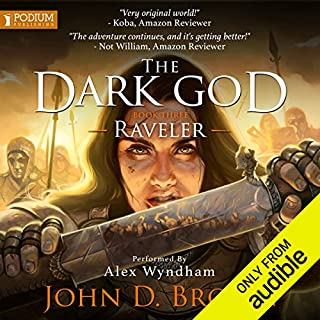 Raveler     The Dark God, Book 3              By:                                                                                                                                 John D. Brown                               Narrated by:                                                                                                                                 Alex Wyndham                      Length: 10 hrs and 29 mins     123 ratings     Overall 4.6