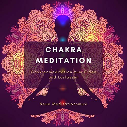 Chakra Meditation – Chakrenmeditation zum Erden und Loslassen, Neue Meditationsmusik