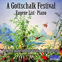 A Gottschalk Festival: Works for Piano Solo, Four Hands, & with Orchestra by Eugene List