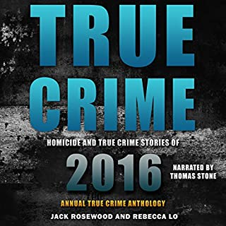 True Crime     Homicide & True Crime Stories of 2016               By:                                                                                                                                 Jack Rosewood,                                                                                        Rebecca Lo                               Narrated by:                                                                                                                                 Thomas Stone                      Length: 8 hrs and 12 mins     52 ratings     Overall 4.1