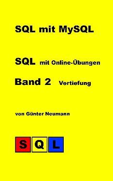 SQL mit MySQL - Band 2 Vertiefung: SQL für Fortgeschrittene mit Online-Übungen (German Edition)