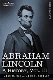 Abraham Lincoln: A History, Vol.III (in 10 Volumes)