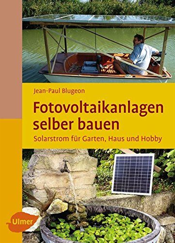Fotovoltaikanlagen selber bauen: Solarstrom für Garten, Haus und Hobby (Selbermachen)