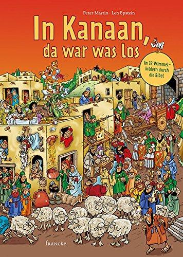 In Kanaan, da war was los: In 12 Wimmelbildern durch die Bibel