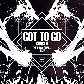 Got To Go (feat. The Phat Ones & Lucia)