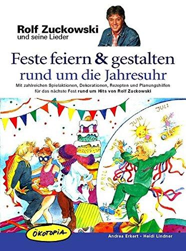 Feste feiern & gestalten rund um die Jahresuhr: Mit zahlreichen Spielaktionen, Dekorationen, Rezepten und Planungshilfen für das nächste Fest rund um ... Zuckowski (Rolf Zuchowski und seine Lieder)