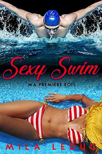 Sexy Swim - Ma Première Fois: (Nouvelle érotique, Première Fois, Alpha Male, Sportif, ABDOS Hot & Chauds) (French Edition)