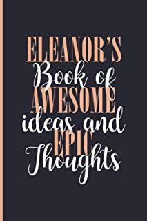 Eleanor's Book Of Awesome Ideas and Epic Thoughts: Lined Journal Notebook for Eleanor, Diary Gift for Girls and Women, Chr...