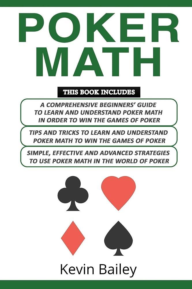 セーターキャプテンブライ損傷Poker Math: 3 Books in 1- A Comprehensive Beginners Guide+ Tips and Tricks+ Simple, Effective and Advanced strategies to use Poker Math in the World of Poker
