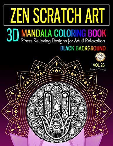 Zen Scratch Art 3D Mandala Coloring Book Black Background: Zen Meditation Mandala Coloring Book Stress Relieving Designs For Adult Relaxation (Zen Coloring Book, Band 26)