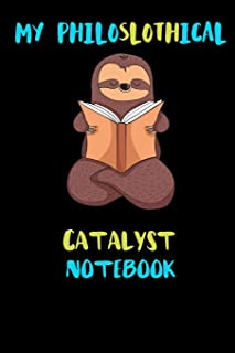 My Philoslothical Catalyst Notebook: Blank Lined Notebook Journal Gift Idea For (Lazy) Sloth Spirit Animal Lovers