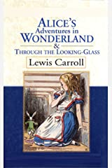 Alice's Adventures in Wonderland / Through the Looking-Glass Kindle Edition