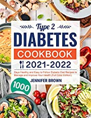 Type 2 Diabetes Cookbook 2021-2022: 1000 Days Healthy and Easy to Follow Diabetic Diet Recipes to Manage and Improve Your Health (Full Color Edition)