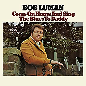 Come on Home and Sing the Blues to Daddy