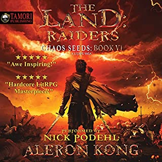 The Land: Raiders: A LitRPG Saga     Chaos Seeds, Book 6              Written by:                                                                                                                                 Aleron Kong                               Narrated by:                                                                                                                                 Nick Podehl                      Length: 13 hrs and 10 mins     192 ratings     Overall 4.9