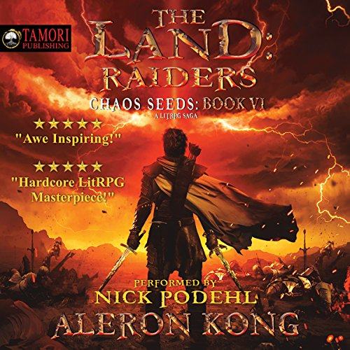 The Land: Raiders: A LitRPG Saga     Chaos Seeds, Book 6              By:                                                                                                                                 Aleron Kong                               Narrated by:                                                                                                                                 Nick Podehl                      Length: 13 hrs and 10 mins     12,791 ratings     Overall 4.9