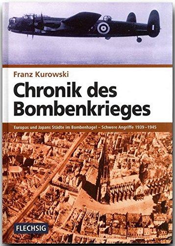 ZEITGESCHICHTE - Chronik des Bombenkrieges - Europas und Japans Städe im Bombenhagel 1939-1949 - FLECHSIG Verlag (Flechsig - Geschichte/Zeitgeschichte)