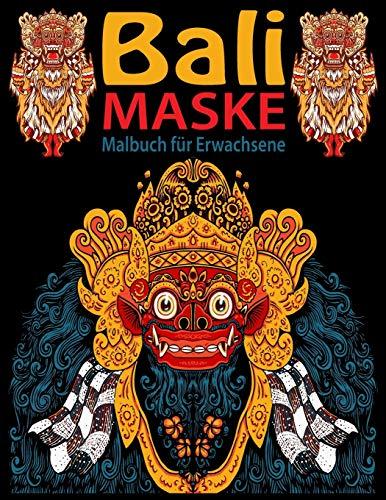 Bali Maske Malbuch für Erwachsene: Erstaunliche Bali-Maskenentwürfe für Erwachsene und Jugendliche. Stressabbau und Entspannung
