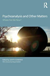 Psychoanalysis and Other Matters: Where Are We Now?