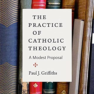The Practice of Catholic Theology     A Modest Proposal              By:                                                                                                                                 Paul J. Griffiths                               Narrated by:                                                                                                                                 Thomas D. Hand                      Length: 5 hrs and 13 mins     1 rating     Overall 1.0
