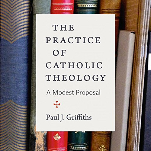 The Practice of Catholic Theology Audiobook By Paul J. Griffiths cover art