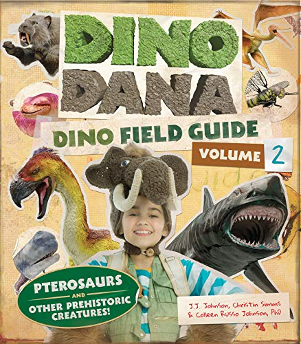 Dino Dana: Dino Field Guide: Pterosaurs and Other Prehistoric Creatures! (Dinosaurs for Kids  Science Book for Kids  Fossils  Prehistoric)