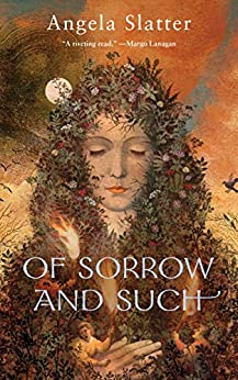 Of Sorrow and Such by [Angela Slatter]