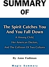 Summary Of The Spirit Catches You and You Fall Down: A Hmong Child, Her American Doctors, and the Collision of Two Culture...