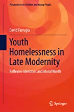 Youth Homelessness in Late Modernity: Reflexive Identities and Moral Worth (Perspectives on Children and Young People Book 1)