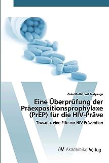 Eine Überprüfung der Präexpositionsprophylaxe (PrEP) für die HIV-Präve: Truvada, eine Pille zur HIV-Prävention (German Edi...