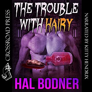 The Trouble with Hairy                   By:                                                                                                                                 Hal Bodner                               Narrated by:                                                                                                                                 Kitty Hendrix                      Length: 14 hrs and 53 mins     3 ratings     Overall 4.7