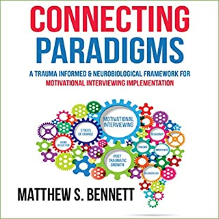 Connecting Paradigms: A Trauma Informed & Neurobiological Framework for Motivational Interviewing Implementation audiobook cover art