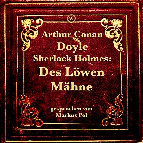 Sherlock Holmes: Des Löwen Mähne                   Autor:                                                                                                                                 Arthur Conan Doyle                               Sprecher:                                                                                                                                 Markus Pol                      Spieldauer: 1 Std. und 5 Min.     2 Bewertungen     Gesamt 4,5