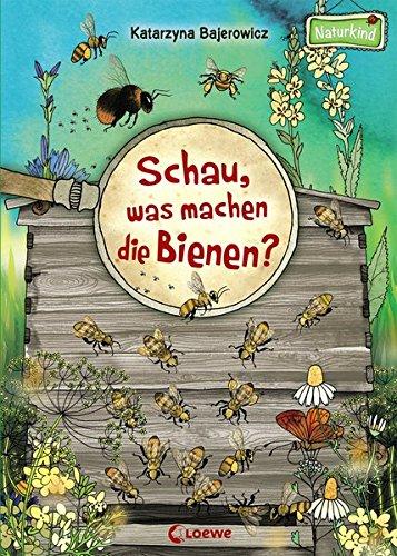 Schau, was machen die Bienen?: Sachbuch für Kinder ab 3 Jahre (Naturkind - garantiert gut!)
