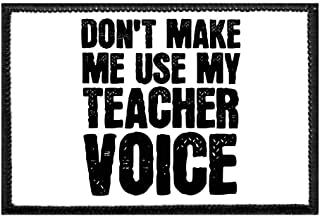 Don't Make Me Use My Teacher Voice - White Background Morale Patch | Hook and Loop Attach for Hats, Jeans, Vest, Coat | 2x3 in | by Pull Patch