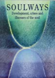 Soulways: The Developing Soul-Life Phases, Thresholds and Biography (Social Ecology & Change)