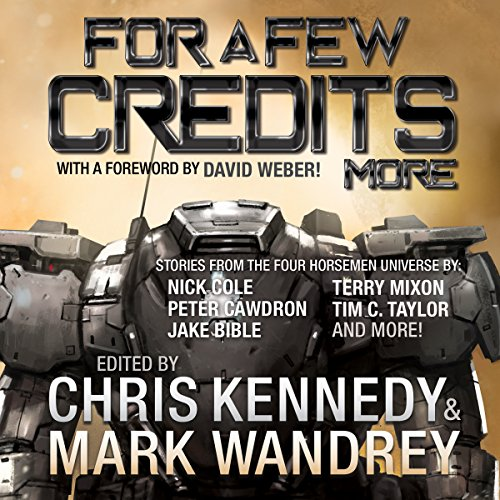 For a Few Credits More: More Stories from the Four Horsemen Universe     The Revelations Cycle Series, Book 7              By:                                                                                                                                 Chris Kennedy,                                                                                        Peter Cawdron,                                                                                        Rob Howell,                   and others                          Narrated by:                                                                                                                                 Keith Michaelson                      Length: 16 hrs and 12 mins     91 ratings     Overall 4.5
