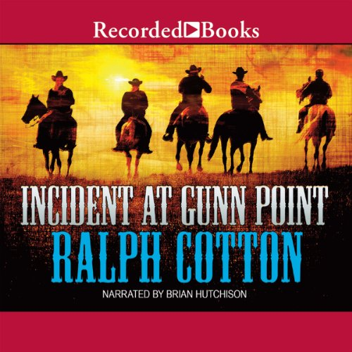 Incident at Gunn Point                   By:                                                                                                                                 Ralph Cotton                               Narrated by:                                                                                                                                 Brian Hutchison                      Length: 7 hrs and 10 mins     11 ratings     Overall 4.3