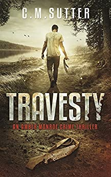 Travesty: An Amber Monroe Crime Thriller Book 5 by [C.M. Sutter]
