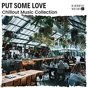 Put Some Love - Chillout Music Collection